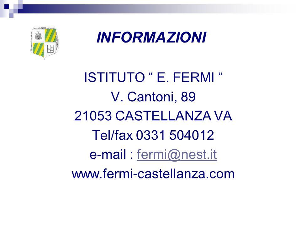 INFORMAZIONI ISTITUTO E. FERMI V. Cantoni, 89 21053 CASTELLANZA VA Tel/fax 0331 504012 e-mail : fermi@nest.itfermi@nest.it www.fermi-castellanza.com