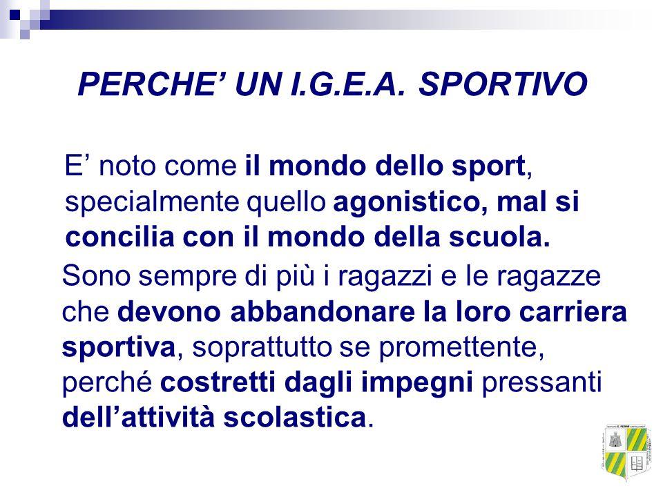 PERCHE UN I.G.E.A. SPORTIVO E noto come il mondo dello sport, specialmente quello agonistico, mal si concilia con il mondo della scuola. Sono sempre d