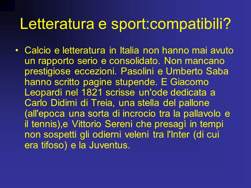 Letteratura e sport:compatibili? Calcio e letteratura in Italia non hanno mai avuto un rapporto serio e consolidato. Non mancano prestigiose eccezioni