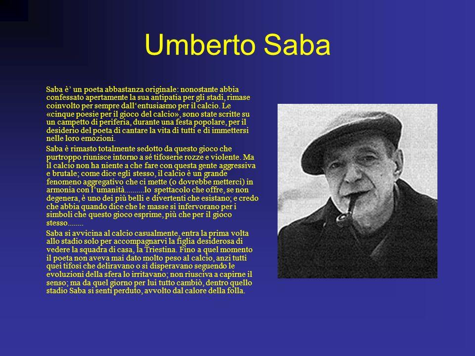 Umberto Saba Saba è un poeta abbastanza originale: nonostante abbia confessato apertamente la sua antipatia per gli stadi, rimase coinvolto per sempre