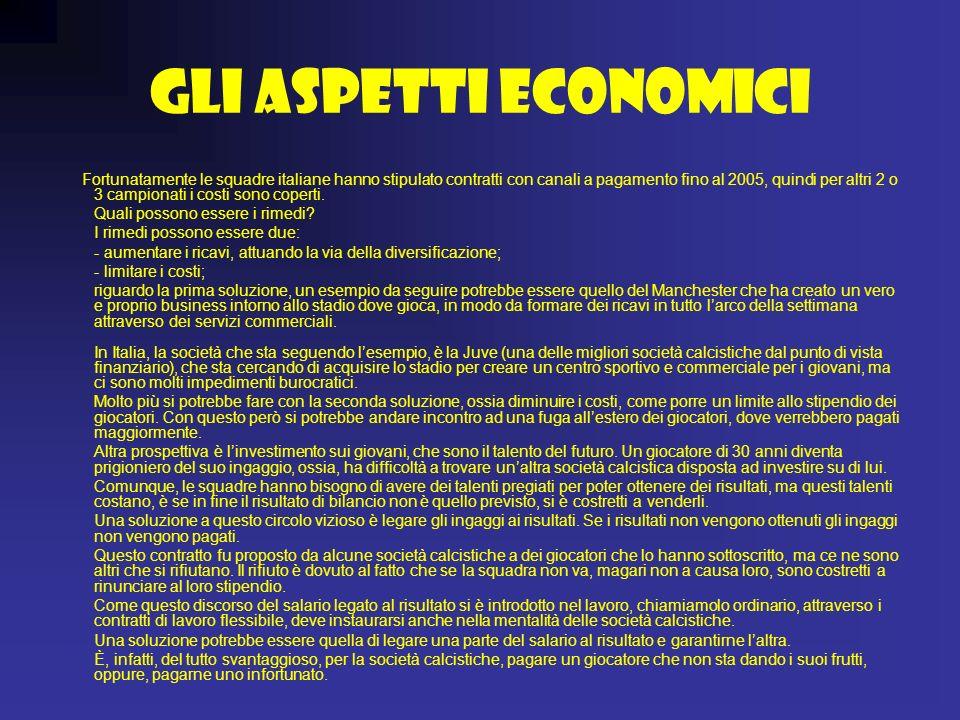 GLI ASPETTI ECONOMICI Fortunatamente le squadre italiane hanno stipulato contratti con canali a pagamento fino al 2005, quindi per altri 2 o 3 campion