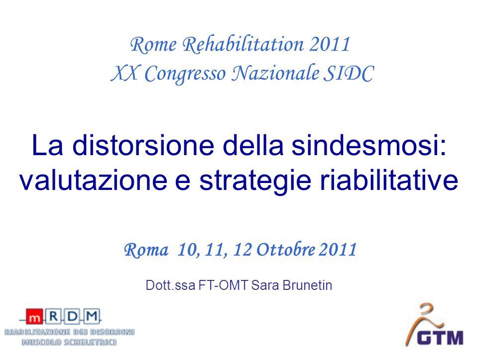 La distorsione della sindesmosi: valutazione e strategie riabilitative Rome Rehabilitation 2011 XX Congresso Nazionale SIDC Dott.ssa FT-OMT Sara Brune