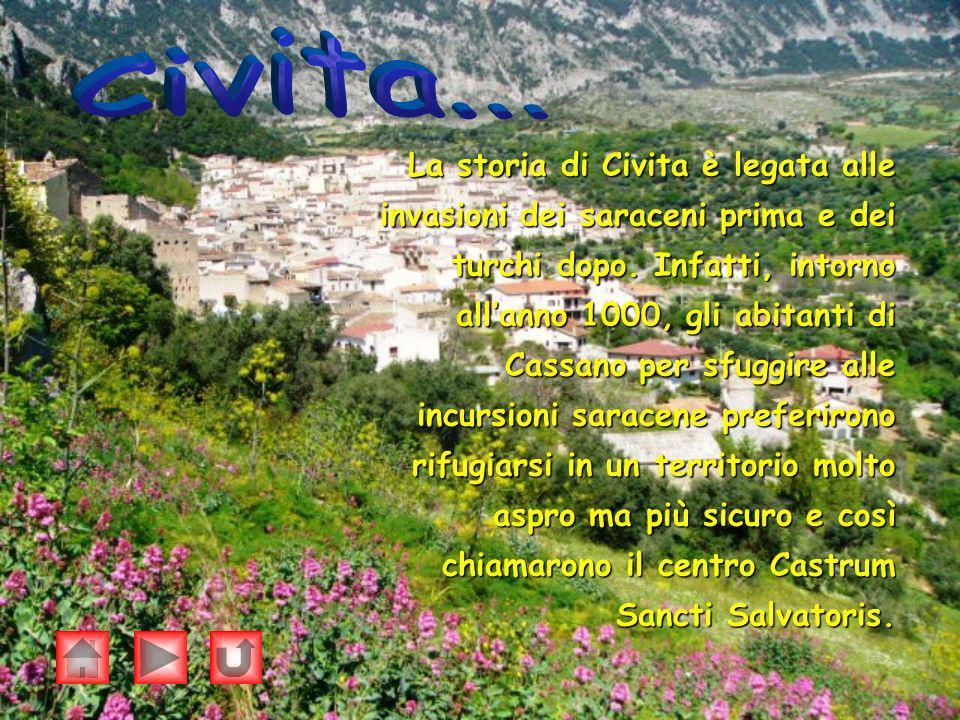 La storia di Civita è legata alle invasioni dei saraceni prima e dei turchi dopo. Infatti, intorno allanno 1000, gli abitanti di Cassano per sfuggire