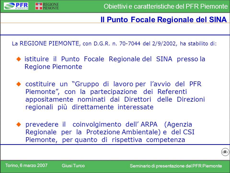 Torino, 6 marzo 2007 Giusi Turco Seminario di presentazione del PFR Piemonte Obiettivi e caratteristiche del PFR Piemonte 5 Il Punto Focale Regionale del SINA istituire il Punto Focale Regionale del SINA presso la Regione Piemonte La REGIONE PIEMONTE, con D.G.R.