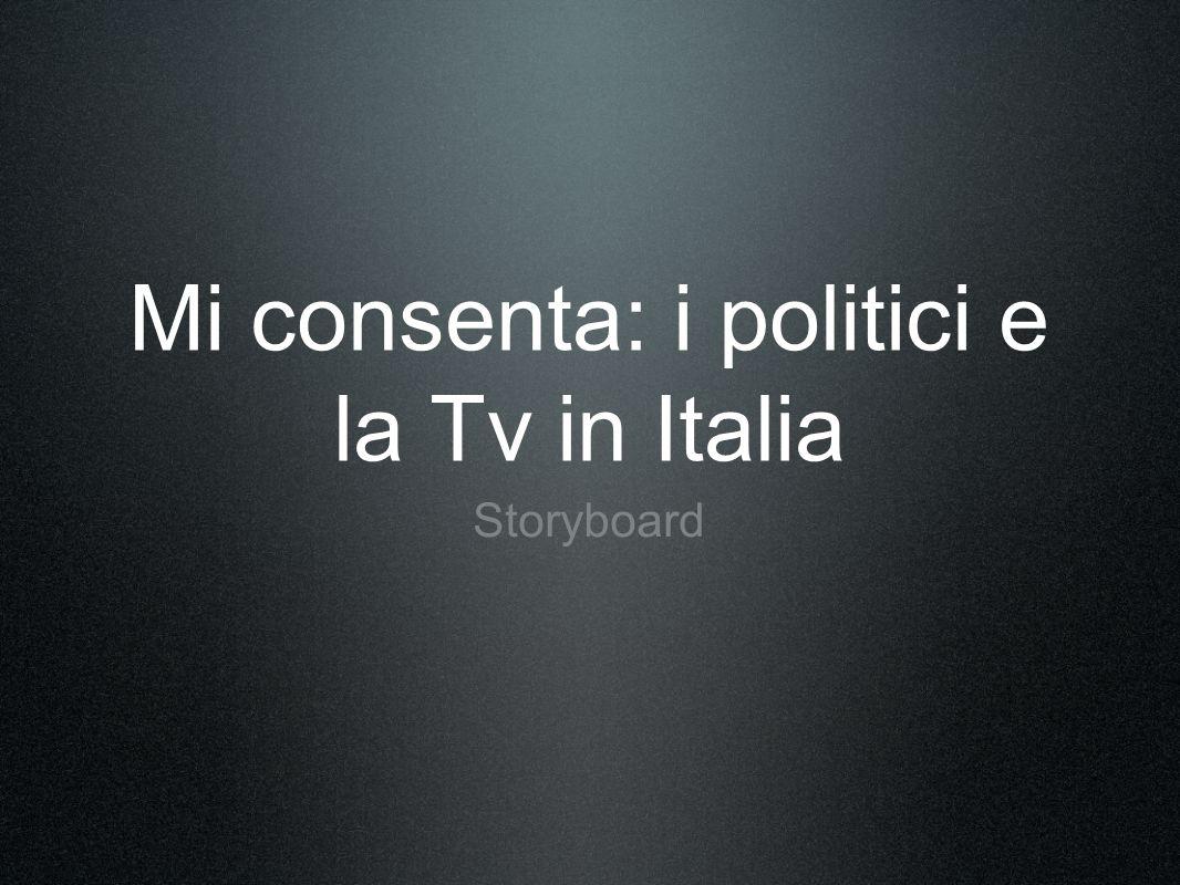 Mi consenta: i politici e la Tv in Italia Storyboard