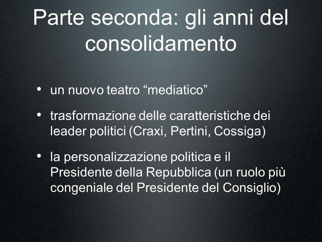 Parte seconda: gli anni del consolidamento un nuovo teatro mediatico trasformazione delle caratteristiche dei leader politici (Craxi, Pertini, Cossiga