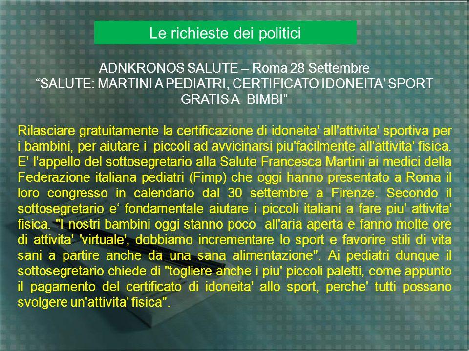 Le richieste dei politici ADNKRONOS SALUTE – Roma 28 Settembre SALUTE: MARTINI A PEDIATRI, CERTIFICATO IDONEITA' SPORT GRATIS A BIMBI Rilasciare gratu