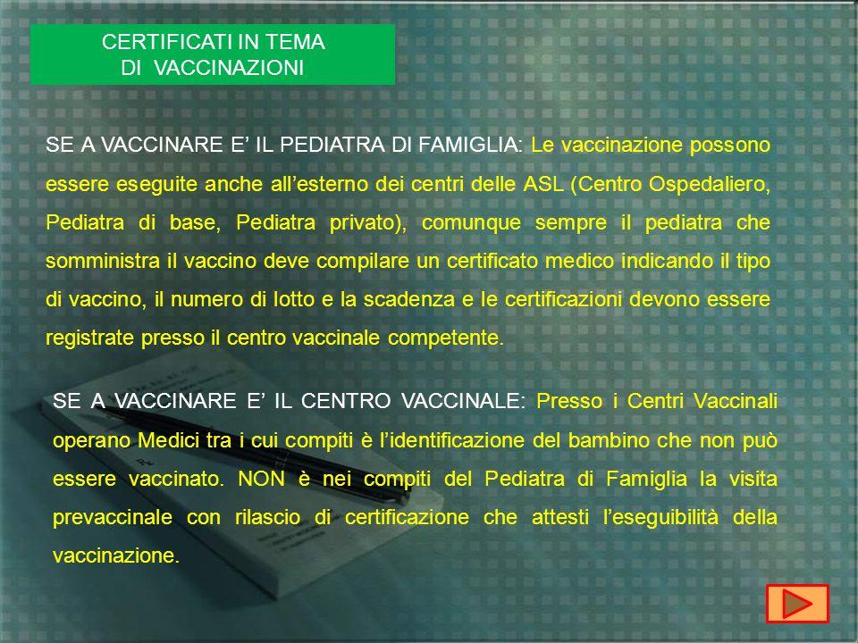 CERTIFICATI IN TEMA DI VACCINAZIONI SE A VACCINARE E IL PEDIATRA DI FAMIGLIA: Le vaccinazione possono essere eseguite anche allesterno dei centri dell