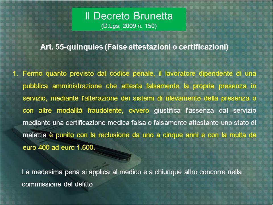 Il Decreto Brunetta (D.Lgs. 2009 n. 150) Art. 55-quinquies (False attestazioni o certificazioni) 1.Fermo quanto previsto dal codice penale, il lavorat