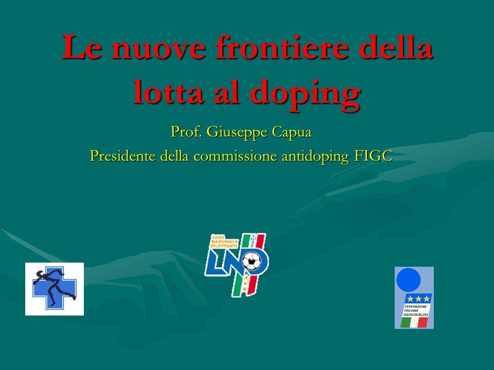 Le nuove frontiere della lotta al doping Prof. Giuseppe Capua Presidente della commissione antidoping FIGC