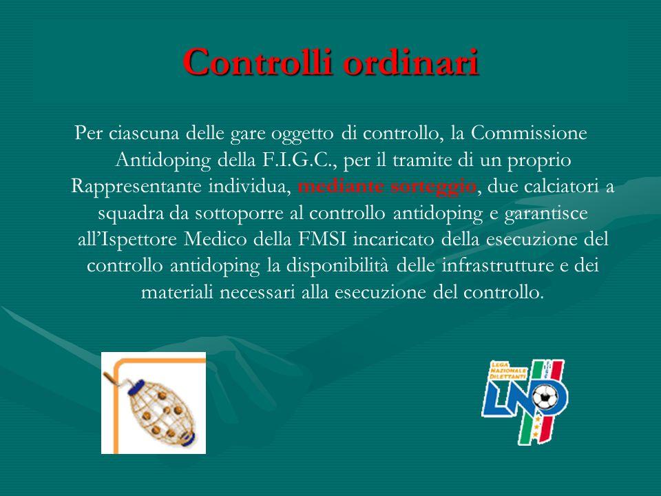 Controlli ordinari Per ciascuna delle gare oggetto di controllo, la Commissione Antidoping della F.I.G.C., per il tramite di un proprio Rappresentante