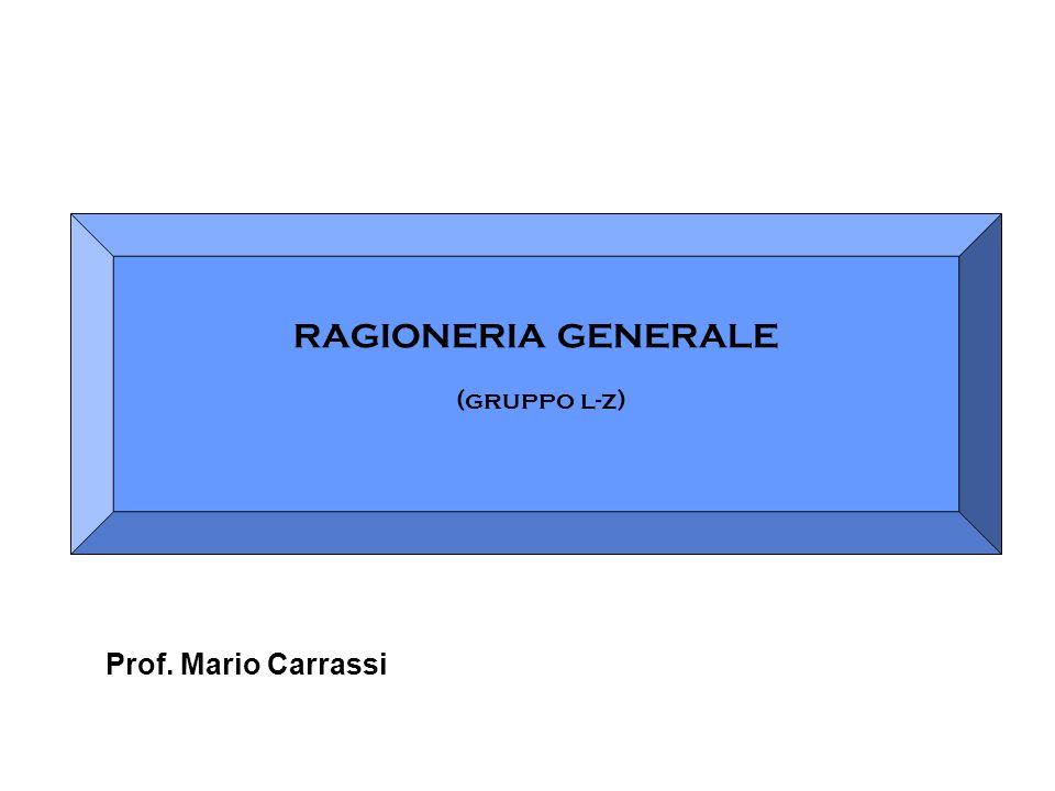 RAGIONERIA GENERALE (gruppo l-z) Prof. Mario Carrassi
