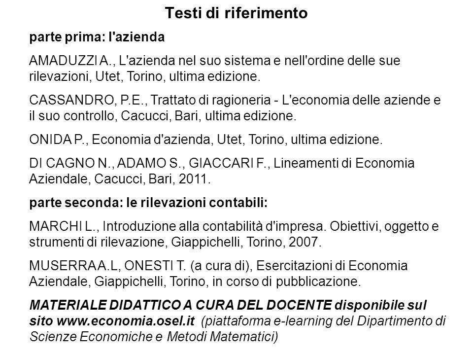 Testi di riferimento parte prima: l azienda AMADUZZI A., L azienda nel suo sistema e nell ordine delle sue rilevazioni, Utet, Torino, ultima edizione.