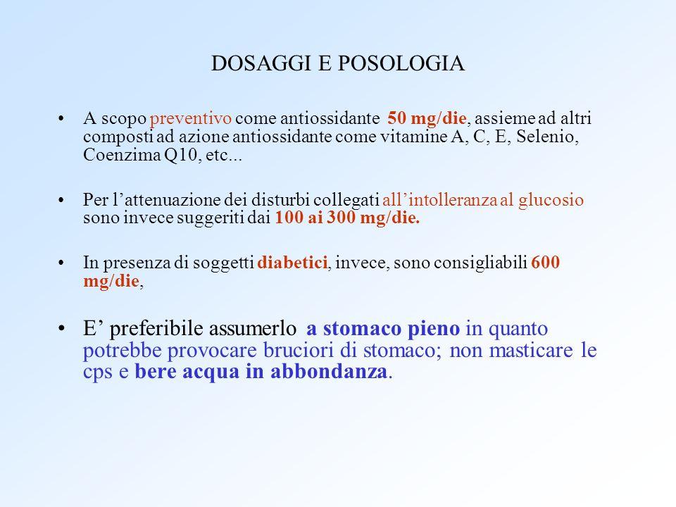 DOSAGGI E POSOLOGIA A scopo preventivo come antiossidante 50 mg/die, assieme ad altri composti ad azione antiossidante come vitamine A, C, E, Selenio,