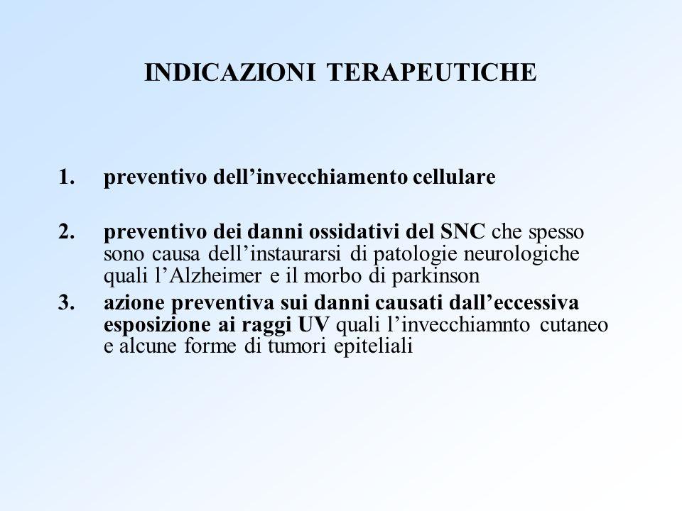 INDICAZIONI TERAPEUTICHE 1.preventivo dellinvecchiamento cellulare 2.preventivo dei danni ossidativi del SNC che spesso sono causa dellinstaurarsi di