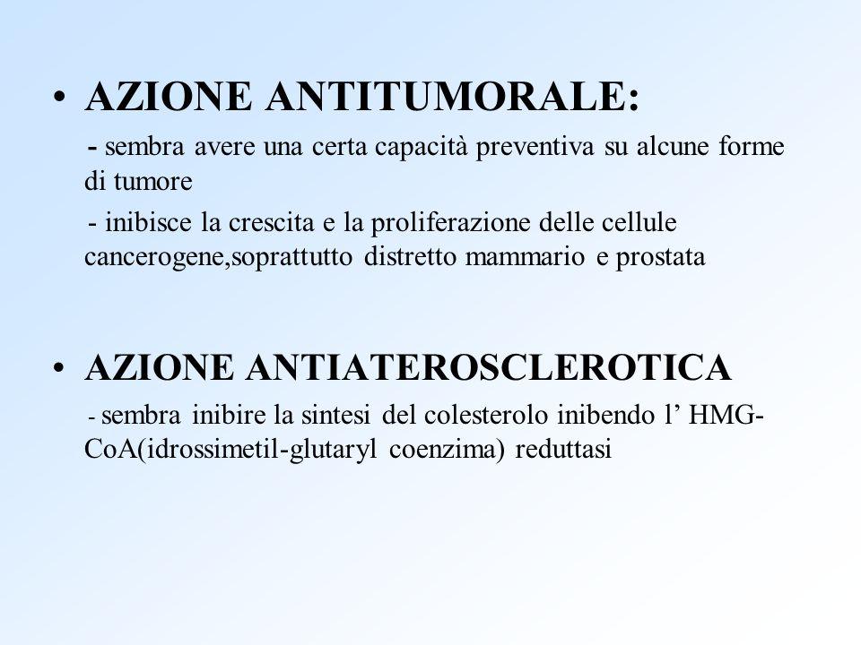 AZIONE ANTITUMORALE: - sembra avere una certa capacità preventiva su alcune forme di tumore - inibisce la crescita e la proliferazione delle cellule c