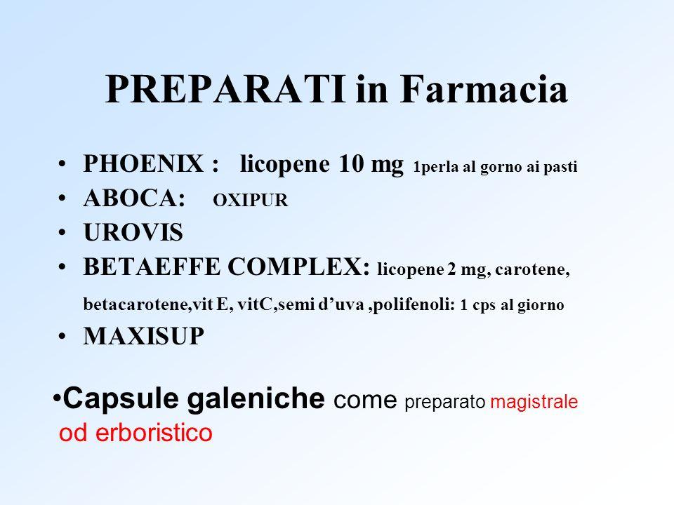 PREPARATI in Farmacia PHOENIX : licopene 10 mg 1perla al gorno ai pasti ABOCA: OXIPUR UROVIS BETAEFFE COMPLEX: licopene 2 mg, carotene, betacarotene,v