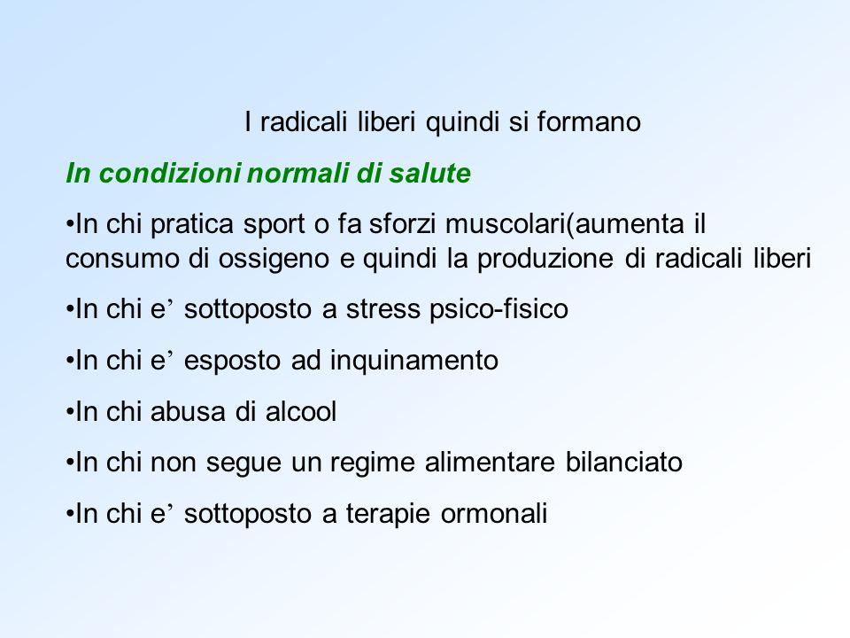 I radicali liberi quindi si formano In condizioni normali di salute In chi pratica sport o fa sforzi muscolari(aumenta il consumo di ossigeno e quindi