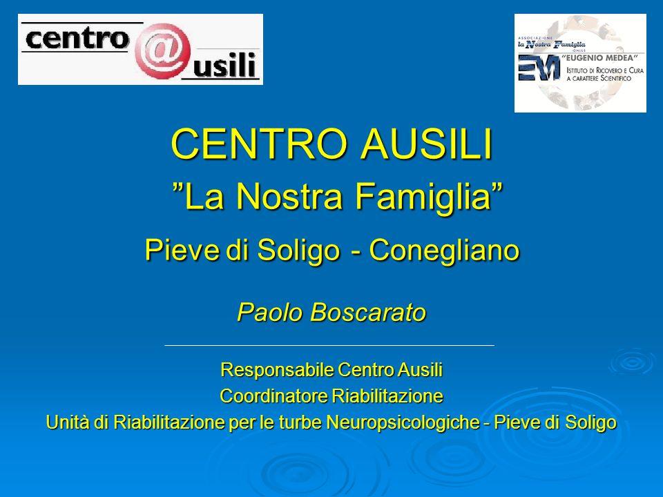 CENTRO AUSILI La Nostra Famiglia Pieve di Soligo - Conegliano Paolo Boscarato Responsabile Centro Ausili Coordinatore Riabilitazione Unità di Riabilitazione per le turbe Neuropsicologiche - Pieve di Soligo