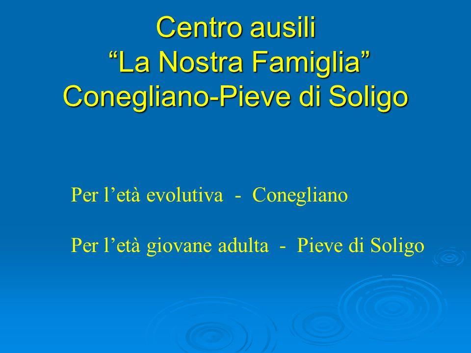 Centro ausili La Nostra Famiglia Conegliano-Pieve di Soligo Per letà evolutiva - Conegliano Per letà giovane adulta - Pieve di Soligo
