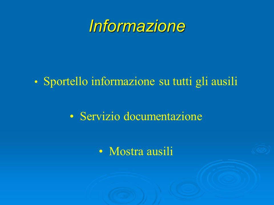 Informazione Sportello informazione su tutti gli ausili Servizio documentazione Mostra ausili