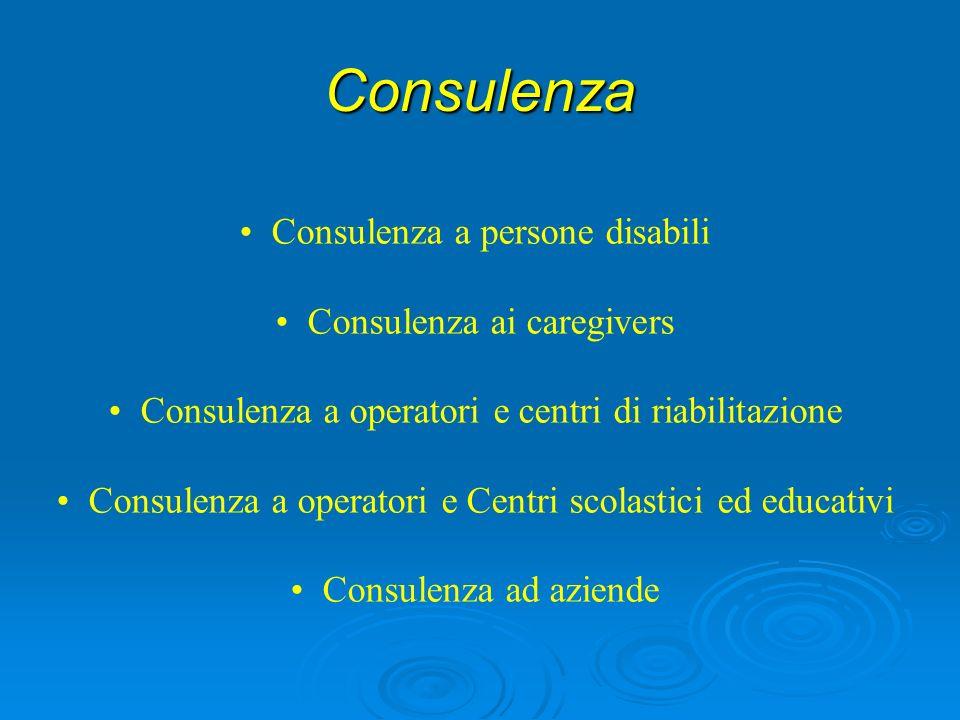 Consulenza Consulenza a persone disabili Consulenza ai caregivers Consulenza a operatori e centri di riabilitazione Consulenza a operatori e Centri scolastici ed educativi Consulenza ad aziende