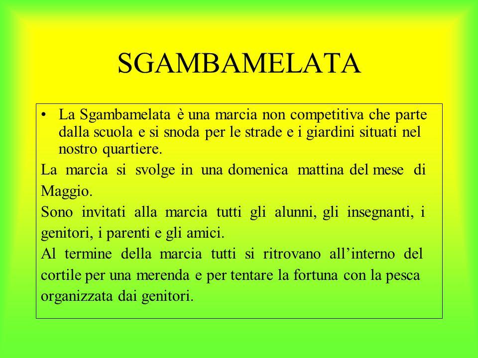 SGAMBAMELATA La Sgambamelata è una marcia non competitiva che parte dalla scuola e si snoda per le strade e i giardini situati nel nostro quartiere.