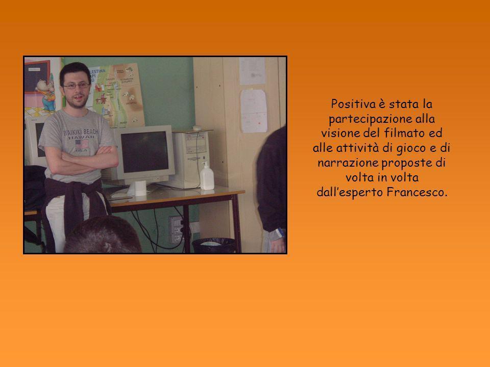 Positiva è stata la partecipazione alla visione del filmato ed alle attività di gioco e di narrazione proposte di volta in volta dallesperto Francesco