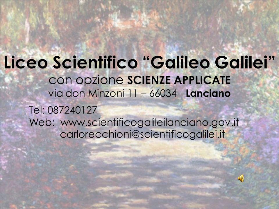 Liceo Scientifico Galileo Galilei con opzione SCIENZE APPLICATE via don Minzoni 11 – 66034 - Lanciano Tel: 087240127 Web: www.scientificogalileilancia