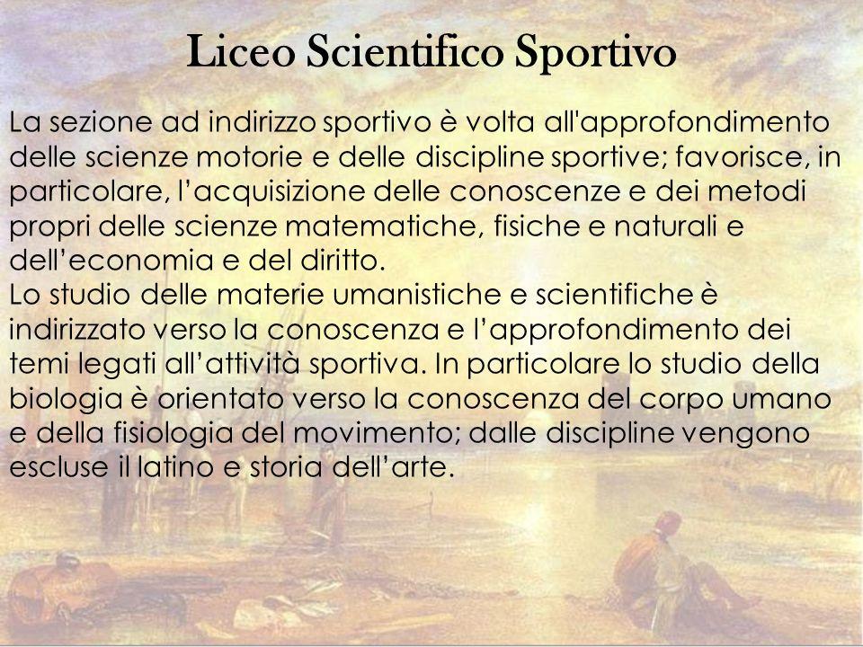 Liceo Scientifico Sportivo La sezione ad indirizzo sportivo è volta all'approfondimento delle scienze motorie e delle discipline sportive; favorisce,