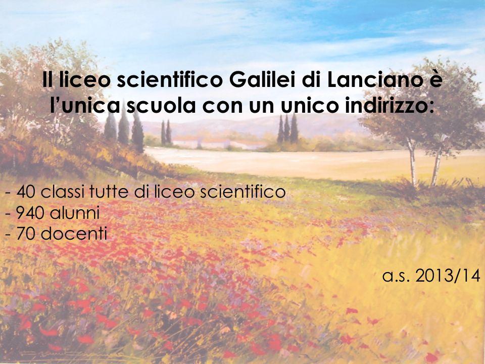 Il liceo scientifico Galilei di Lanciano è lunica scuola con un unico indirizzo: - 40 classi tutte di liceo scientifico - 940 alunni - 70 docenti a.s.