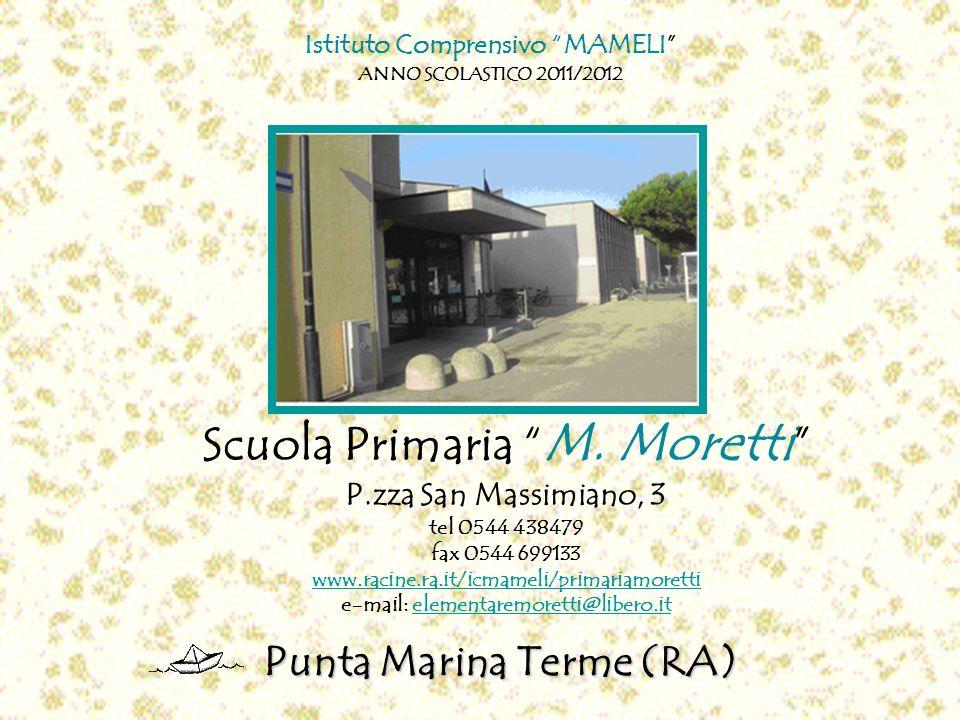 Scuola Primaria M. Moretti P.zza San Massimiano, 3 tel 0544 438479 fax 0544 699133 www.racine.ra.it/icmameli/primariamoretti e-mail: elementaremoretti