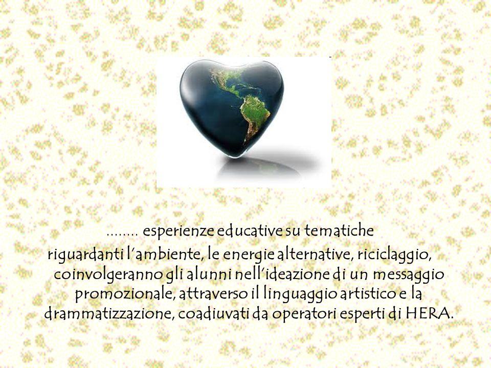 ........ esperienze educative su tematiche riguardanti lambiente, le energie alternative, riciclaggio, coinvolgeranno gli alunni nellideazione di un m
