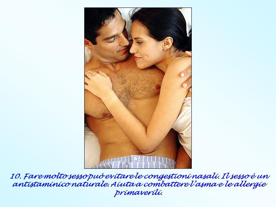 10. Fare molto sesso può evitare le congestioni nasali. Il sesso è un antistaminico naturale. Aiuta a combattere lasma e le allergie primaverili.
