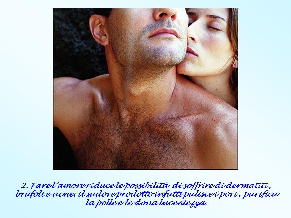 2. Fare lamore riduce le possibilità di soffrire di dermatiti, brufoli e acne, il sudore prodotto infatti pulisce i pori, purifica la pelle e le dona