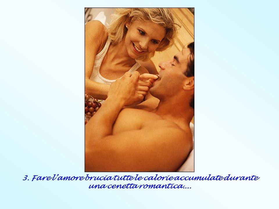 3. Fare lamore brucia tutte le calorie accumulate durante una cenetta romantica....