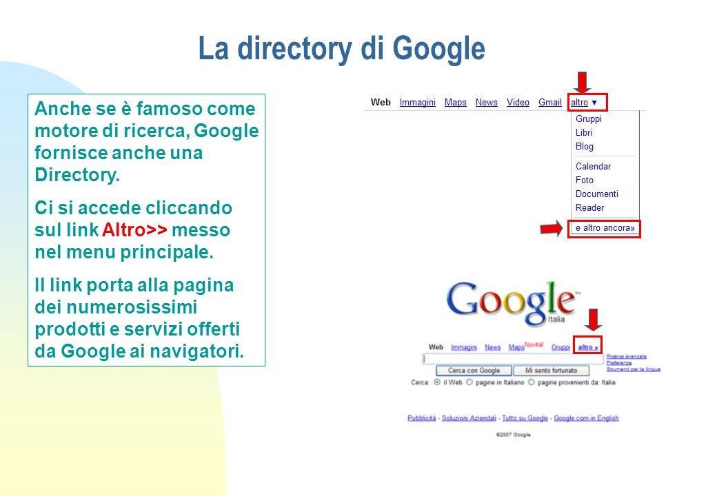 La directory di Google Anche se è famoso come motore di ricerca, Google fornisce anche una Directory. Ci si accede cliccando sul link Altro>> messo ne