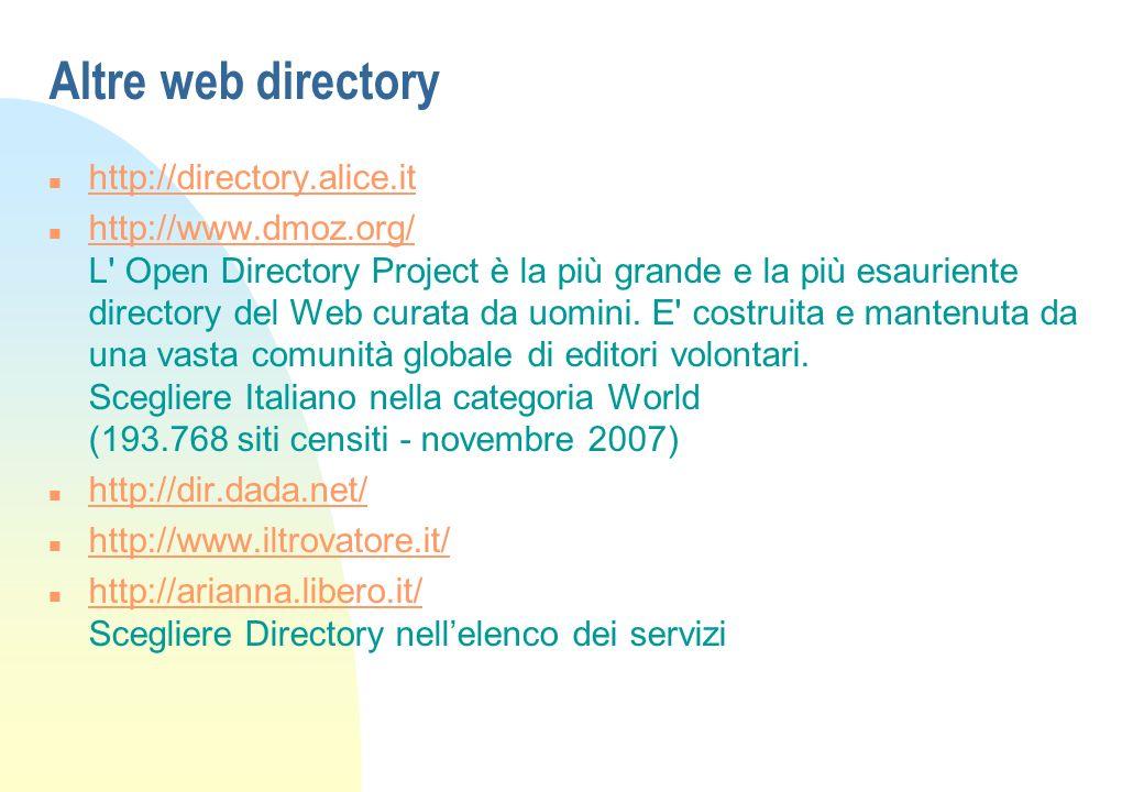 Altre web directory n http://directory.alice.it http://directory.alice.it n http://www.dmoz.org/ L Open Directory Project è la più grande e la più esauriente directory del Web curata da uomini.