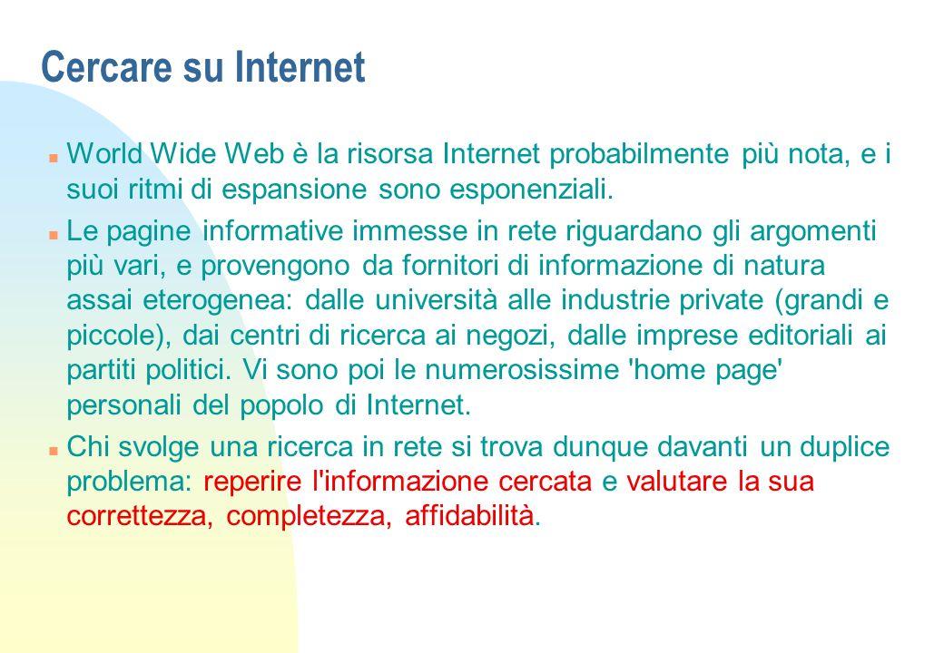 Cercare su Internet n World Wide Web è la risorsa Internet probabilmente più nota, e i suoi ritmi di espansione sono esponenziali. n Le pagine informa