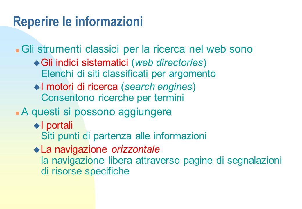 Reperire le informazioni n Gli strumenti classici per la ricerca nel web sono u Gli indici sistematici (web directories) Elenchi di siti classificati
