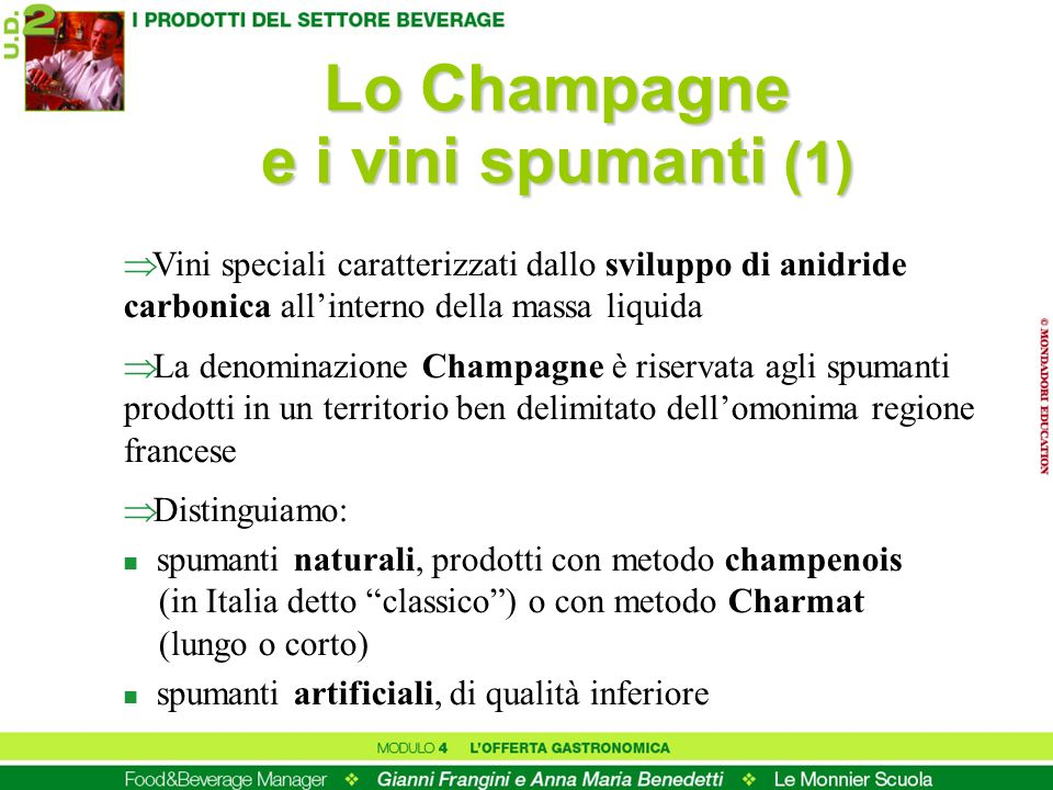 Lo Champagne e i vini spumanti (2) Gli Champagne e gli spumanti classici si classificano in base al residuo zuccherino (dal pas dosé, con residuo inferiore a 1 g/l, al doux, con residuo superiore ai 50 g/l) Particolari prodotti sono: n il Crémant (in Italia detto Satèn) n lo Champagne rosé n lo Champagne Blanc de blancs n lo Champagne Blanc de noirs n gli spumanti millesimati (ottenuti da uve dello stesso anno)