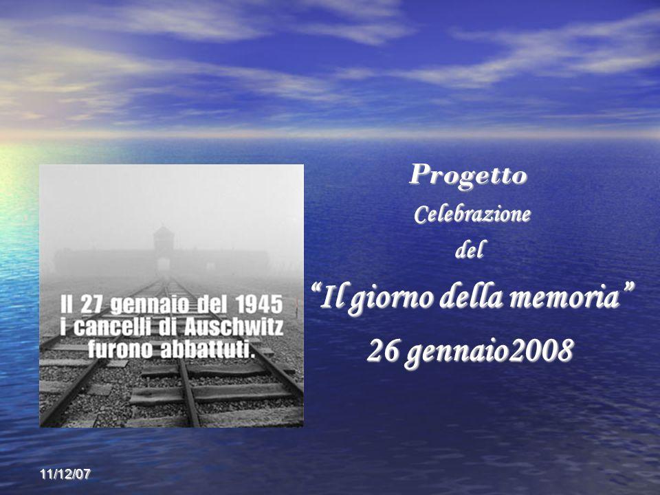 11/12/07 Progetto Celebrazione Celebrazionedel Il giorno della memoria 26 gennaio2008