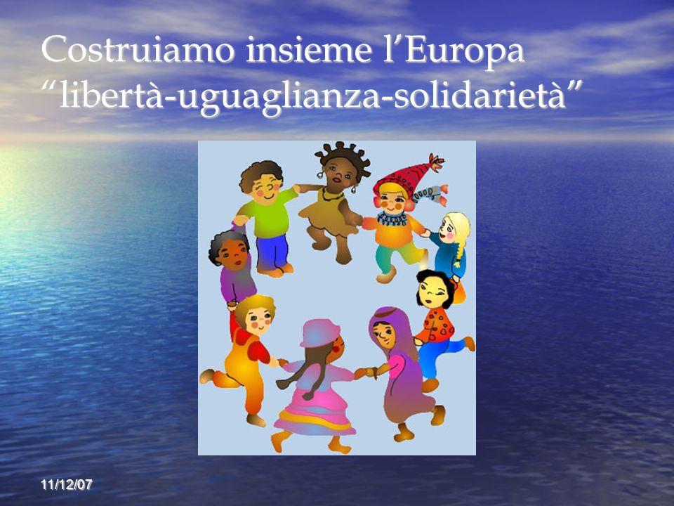 11/12/07 Costruiamo insieme lEuropa libertà-uguaglianza-solidarietà