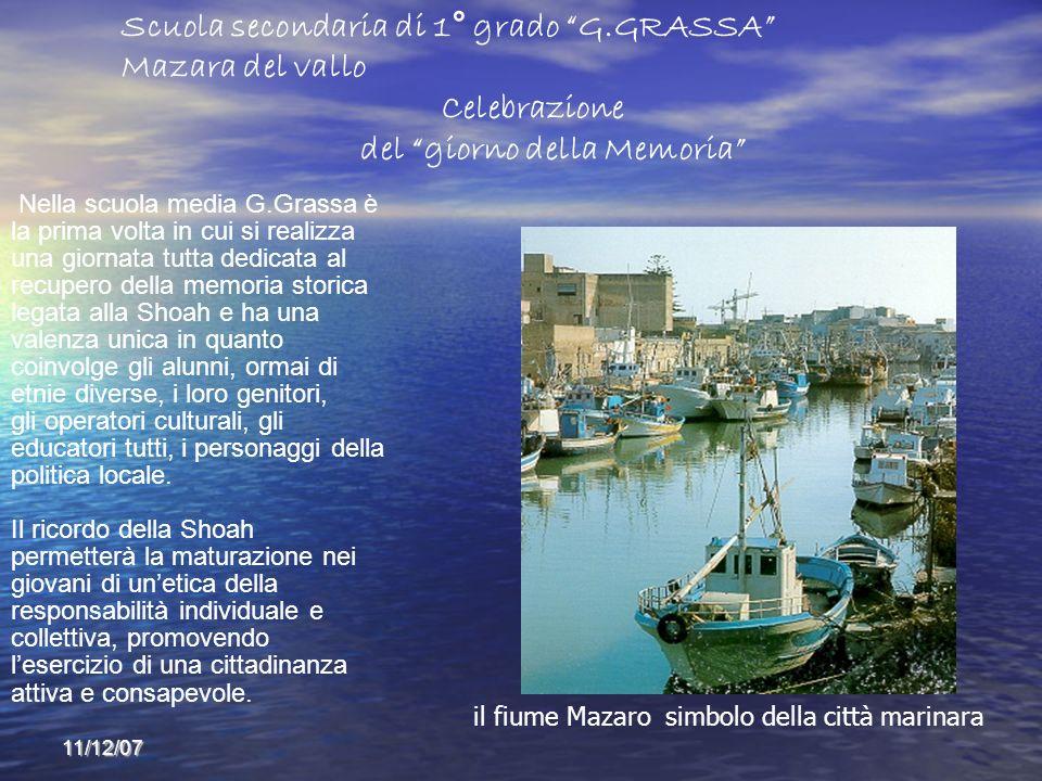 11/12/07 Scuola secondaria di 1° grado G.GRASSA Mazara del vallo Celebrazione del giorno della Memoria il fiume Mazaro simbolo della città marinara Ne