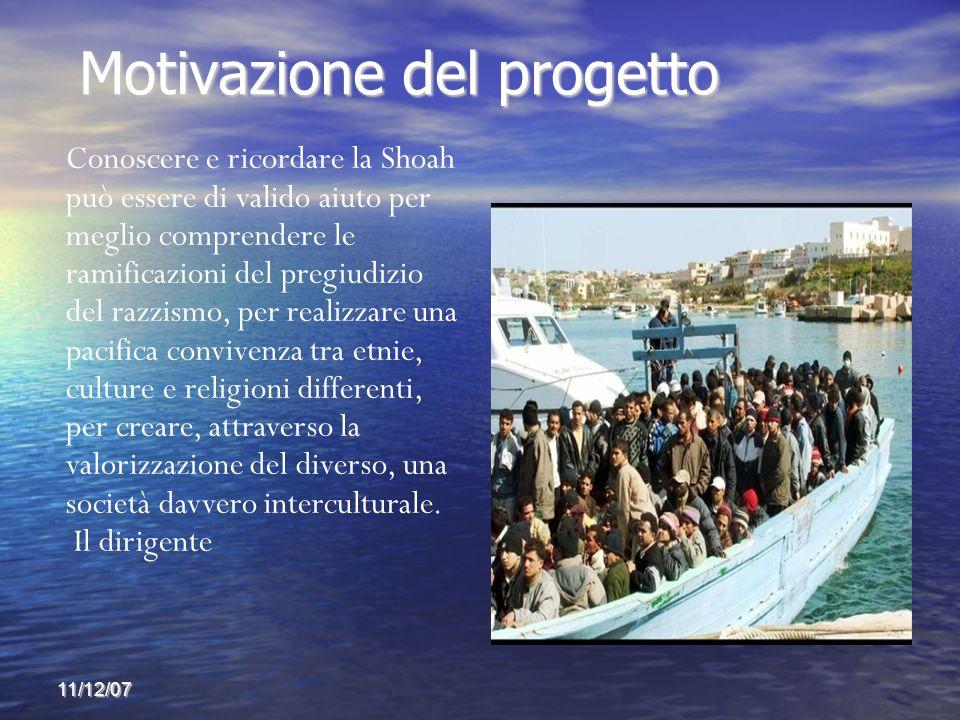 11/12/07 Motivazione del progetto Motivazione del progetto Conoscere e ricordare la Shoah può essere di valido aiuto per meglio comprendere le ramific