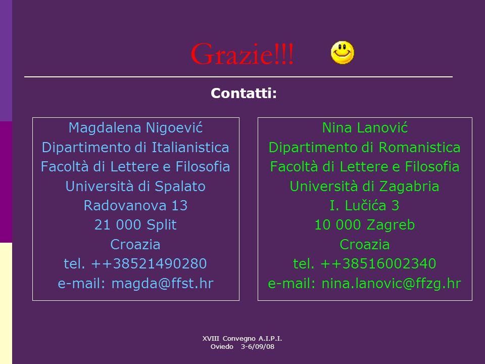 XVIII Convegno A.I.P.I. Oviedo 3-6/09/08 Grazie!!! Magdalena Nigoević Dipartimento di Italianistica Facoltà di Lettere e Filosofia Università di Spala