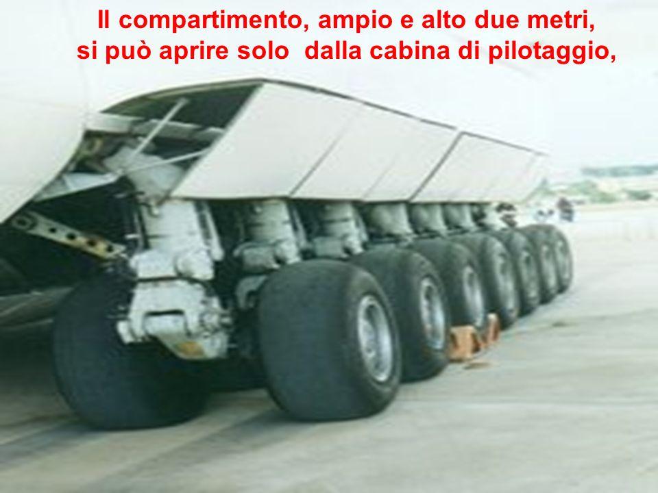 Il compartimento, ampio e alto due metri, si può aprire solo dalla cabina di pilotaggio,