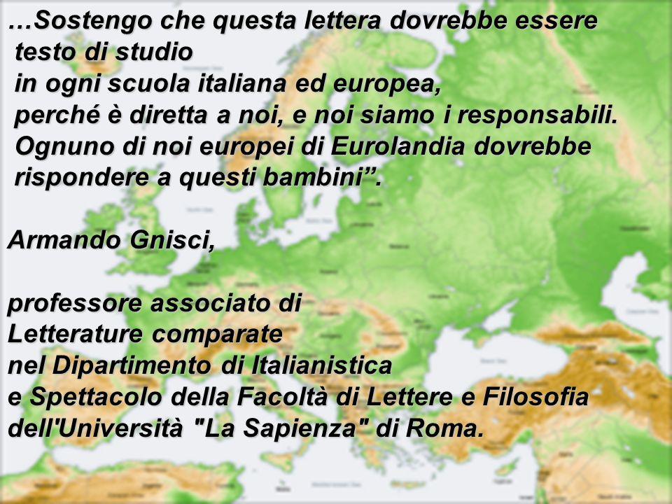 …Sostengo che questa lettera dovrebbe essere testo di studio testo di studio in ogni scuola italiana ed europea, in ogni scuola italiana ed europea, p