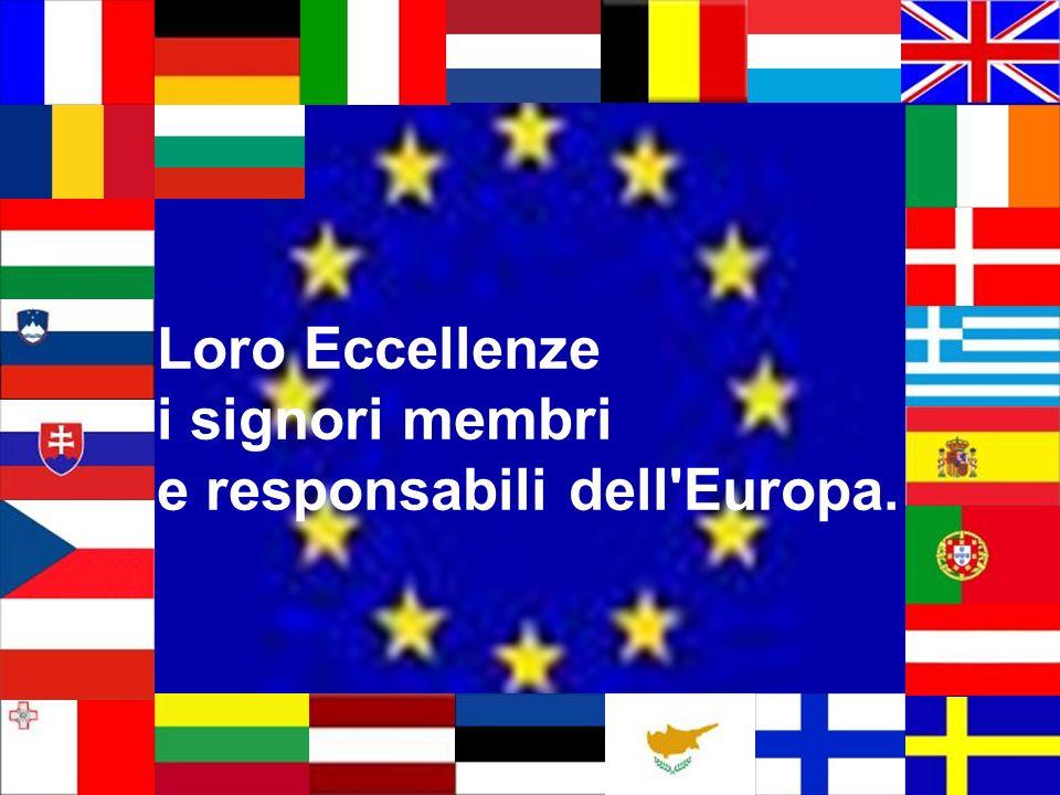 Loro Eccellenze i signori membri e responsabili dell'Europa.