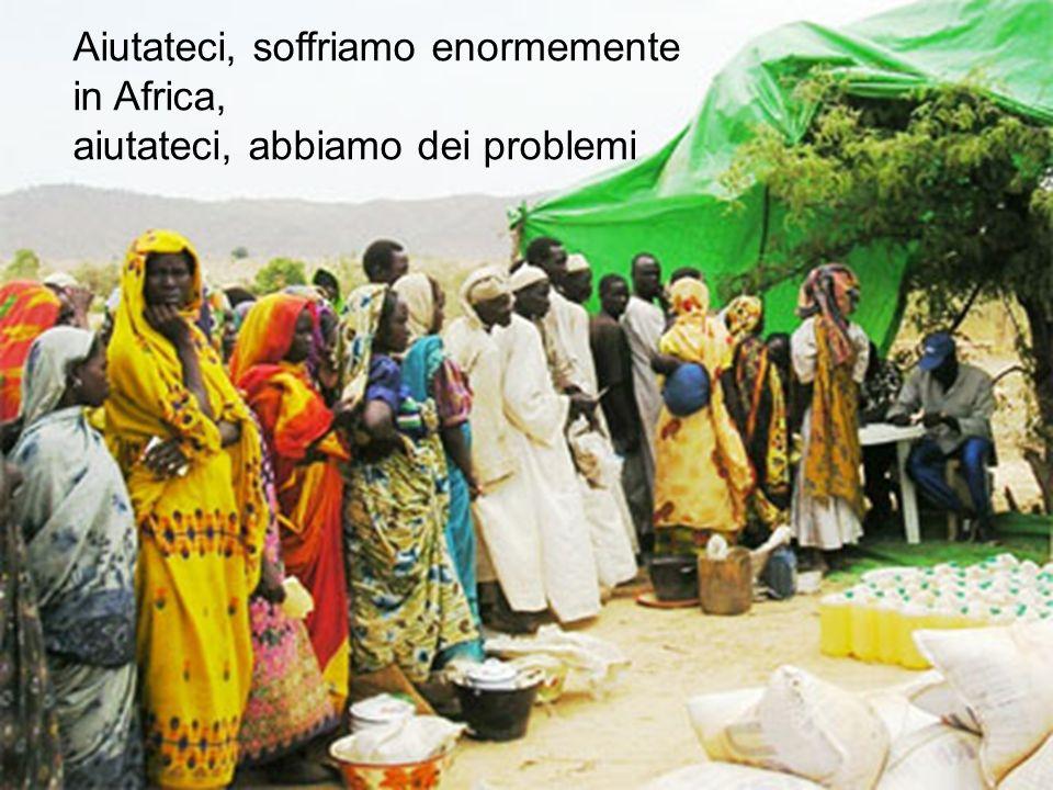Aiutateci, soffriamo enormemente in Africa, aiutateci, abbiamo dei problemi